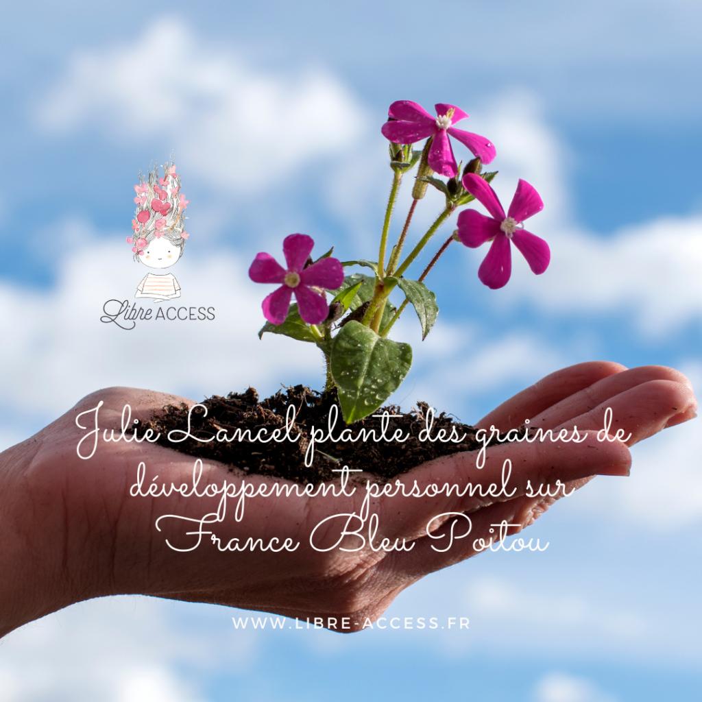 graines fleurir pensées positives développement personnel julie lancel france bleu poitou coaching radio